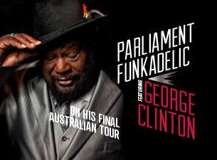 PARLIAMENT FUNKADELIC WITH GEORGE CLINTON – ON HIS FINAL AUS TOUR