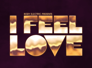 Body Electric presents I FEEL LOVE